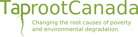 TaprootCanada: Changing the root causes of poverty and environmental degradation.